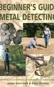 Beginner's Guide To Metal Detecting: Julian Evan-Hart and Dave Stuckey